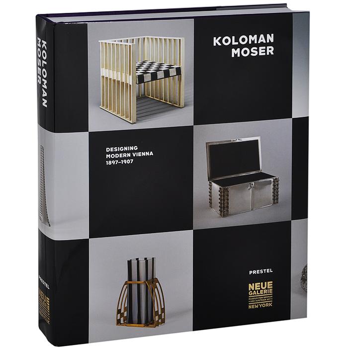 Koloman Moser: Designing Modern Vienna: 1897-1907