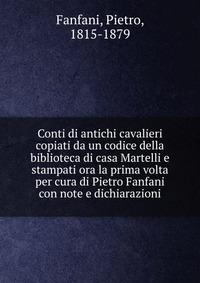Conti di antichi cavalieri copiati da un codice della biblioteca di casa Martelli e stampati ora la prima volta per cura di Pietro Fanfani con note e dichiarazioni
