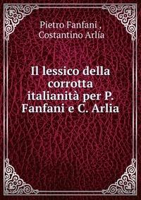 Il lessico della corrotta italianita per P. Fanfani e C. Arlia