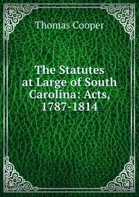 The Statutes at Large of South Carolina: Acts, 1787-1814