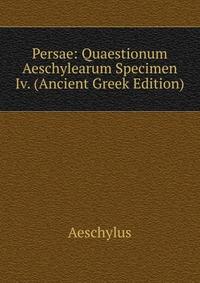 Persae: Quaestionum Aeschylearum Specimen Iv. (Ancient Greek Edition)