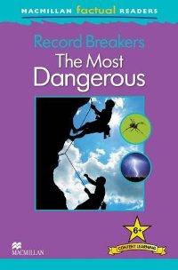 Macmillan Factual Readers: Level 6+: Record Breakers: The Most Dangerous