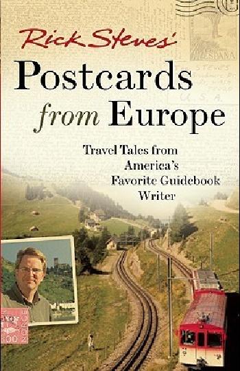 Rick Steves Postcards from Europe: Travel Tales from Americas Favorite Guidebook Writer