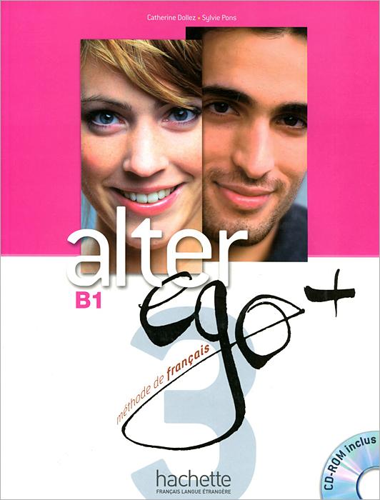Alter Ego+ 3: Livre de leleve (+ CD-ROM)