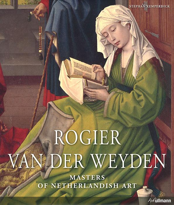 Rogier van der Weyden: Masters of Netherlandish Art
