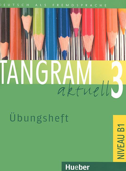 Tangram aktuell 3: Ubungsheft
