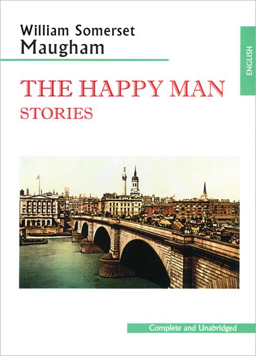 The Happy Man. Stories / Счастливый человек. Рассказы
