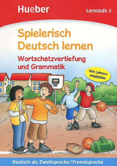 Spielerisch Deutsch Lernen: Lernstufe 3: Wortschatzvertiefung Und Grammatik