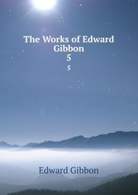The Works of Edward Gibbon