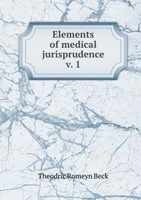 Elements of medical jurisprudence v. 1. Theodric Romeyn Beck
