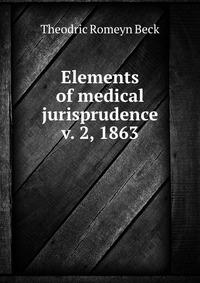 Elements of medical jurisprudence v. 2, 1863. Theodric Romeyn Beck