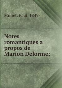 Notes romantiques a propos de Marion Delorme;