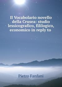 Il Vocabolario novello della Crusea: studio lessicografico, fililogico, economico in reply to