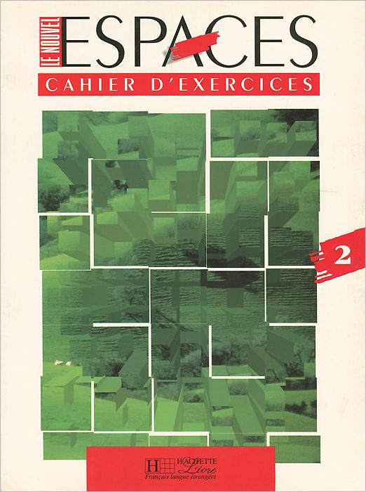 Le Nouvel Espaces: Cahier D'Exercises 2
