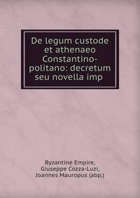 De legum custode et athenaeo Constantino-politano: decretum seu novella imp