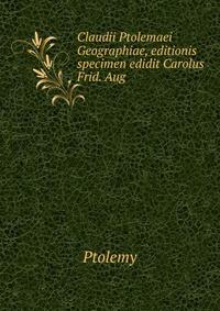 Claudii Ptolemaei Geographiae, editionis specimen edidit Carolus Frid. Aug