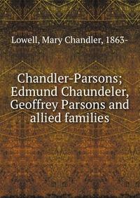 Chandler-Parsons; Edmund Chaundeler, Geoffrey Parsons and allied families