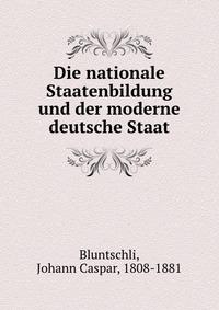 Die nationale Staatenbildung und der moderne deutsche Staat