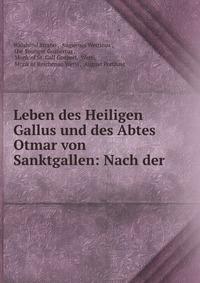 Leben des Heiligen Gallus und des Abtes Otmar von Sanktgallen: Nach der