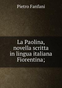 La Paolina, novella scritta in lingua italiana Fiorentina;
