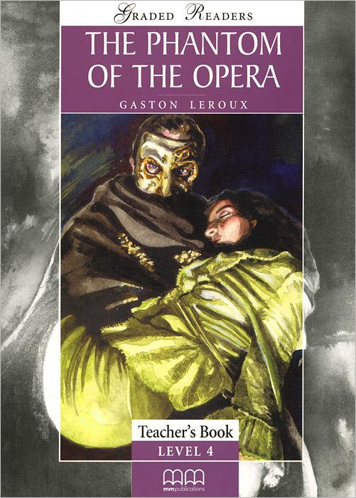 The Phantom of Opera: Teacher's Book: Level 4