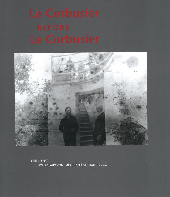 Le Corbusier Before Le Corbusier
