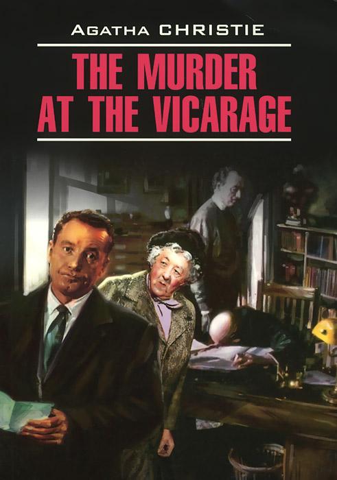 The Murder at the Vicarage / Убийство в доме викария. Книга для чтения на английском языке