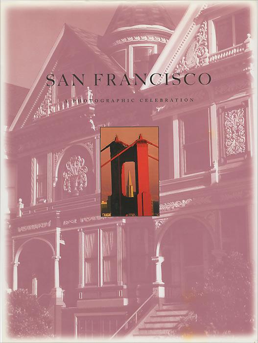 San Francisco: A Photographic Celebration