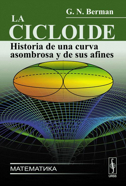 La cicloide: Historia de una curva asombrosa y de sus afines12296407La cicloide es una curva notable en muchos aspectos. Ella fue utilizada por los cientificos del siglo XVII para la creacion de metodos de investigacion de otras curvas, los cuales mas tarde condujeron al surgimiento del calculo diferencial e integral. Tambien constituyo una de las piedras de toque que Isaac Newton, Gottfried von Leibniz y sus primeros seguidores emplearon para comprobar la eficacia de los nuevos metodos matematicos creados por ellos. El estudio de esta curva llevo a los matematicos a la creacion del calculo variacional, tan necesario en la fisica moderna. Las propiedades de las curvas cicloidales se utilizan en la solucion de muchos problemas tecnicos y su conocimiento facilita el estudio de las caracteristicas de las piezas de maquinas. En el presente libro se exponen en terminos elementales y puramente geometricos las propiedades de la cicloide y de otras curvas afines a ella. Se analizan problemas de la tecnica y la mecanica en los que figuran estas...