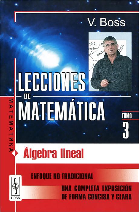 Lecciones de Matematica: Tomo 3: Algebra lineal