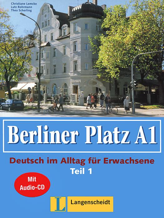 Berliner Platz A1: Deutsch im Alltag fur Erwachsene: Lehr- Und Arbeitsbuch: Teil 1 (+ CD-ROM)
