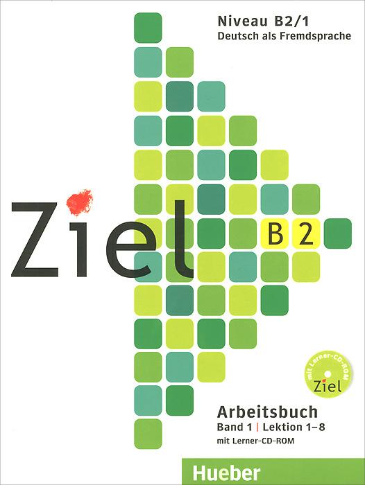 Ziel B2: Arbeitsbuch: Band 1: Lektion 1-8 (+ CD-ROM)