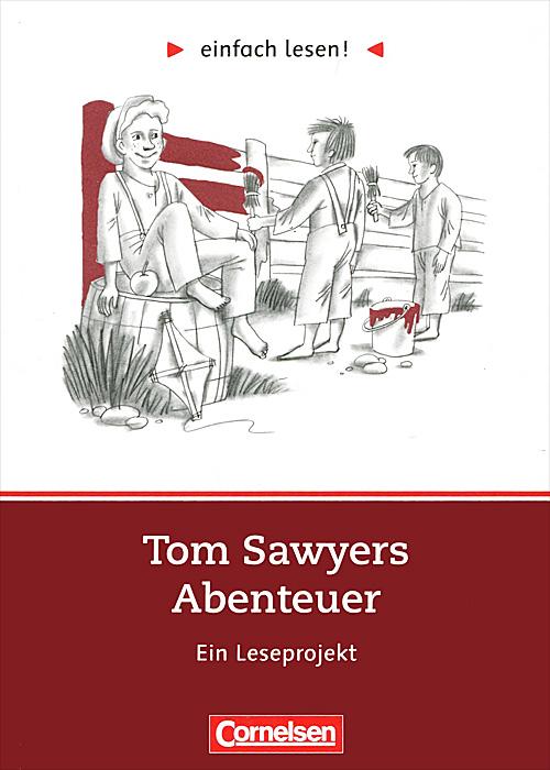 Tom Sawyers Abenteuer: Ein Leseprojekt
