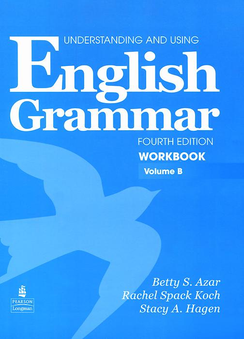 Understanding and Using English Grammar: Workbook: Volume B