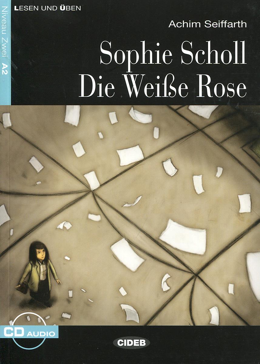 Sophie Scholl Die Weisse Rose: Niveau Zwei A2 (+ CD)