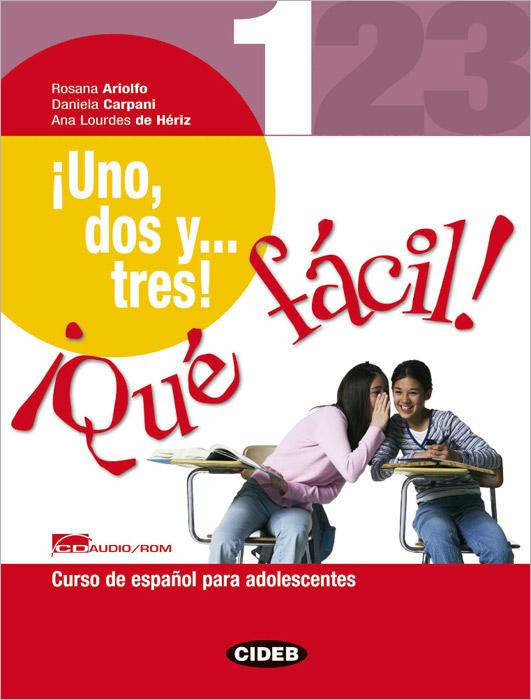 Uno, dos y... tres! Que facil! Curso de espanol para adolescentes (+ CD-ROM)