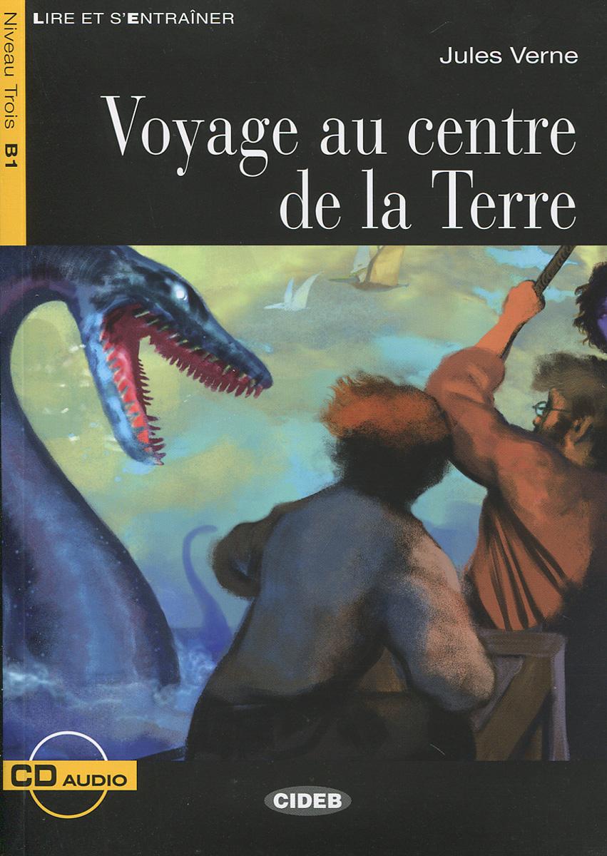 Voyage au centre de la Terre: Niveau Trois B1 (+ CD)