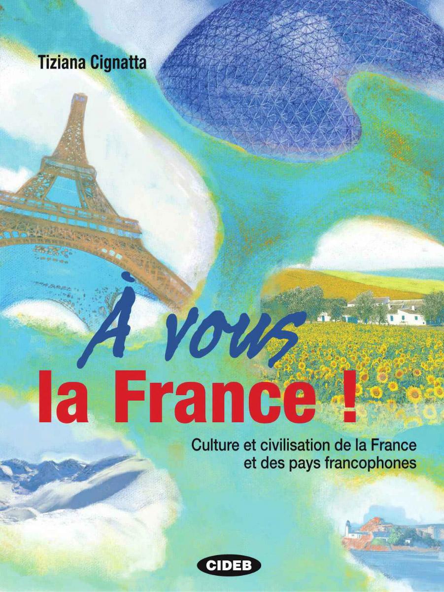 A Vous la France! Culture et Civilisation de la France et Des Pays Francophones (+ CD)