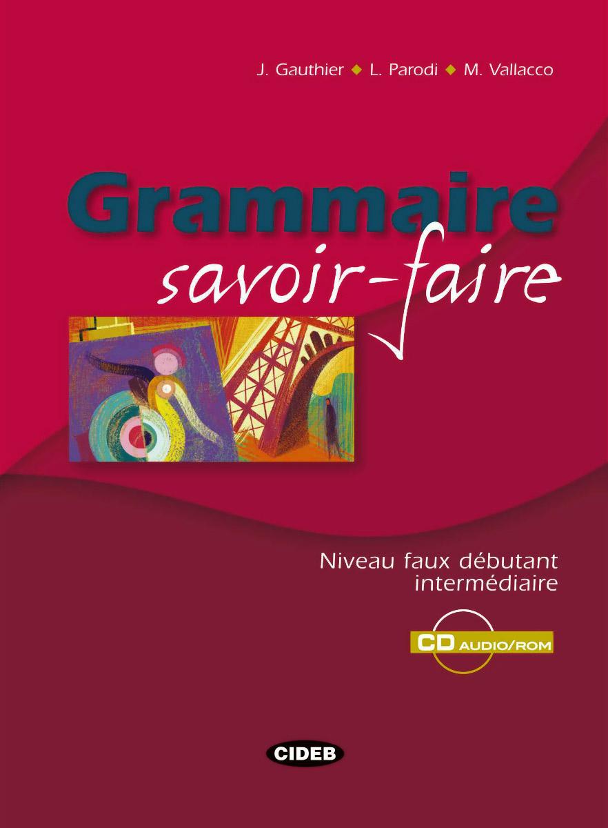 Grammaire savoir-faire: Niveau faux debutant intermediaire (+ CD-ROM)