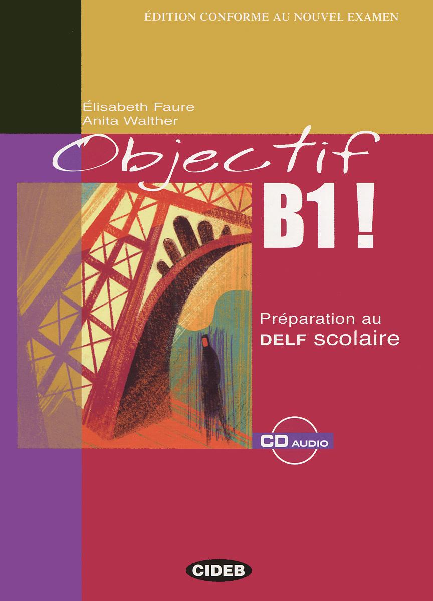 Objectif B1!: Preparation au Delf Scolaire (+ CD)