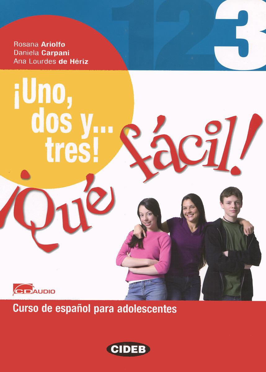 Uno, dos y... tres! Que facil! 3: Curso de espanol para adolescentes (+ CD-ROM)