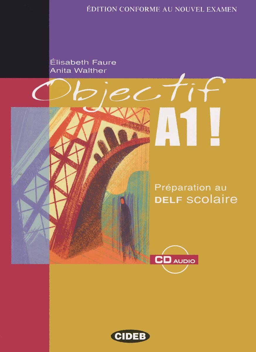 Objectif A1!: Preparation au Delf Scolaire (+ CD)