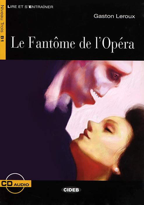 La Fantome de l'Opera: Niveau trois B1 (+ CD)