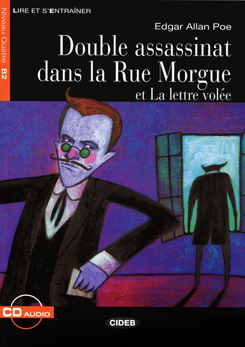 Double assassinat dans la Rue Morgue et La lettre volee: Niveau quatre B2 (+ CD)