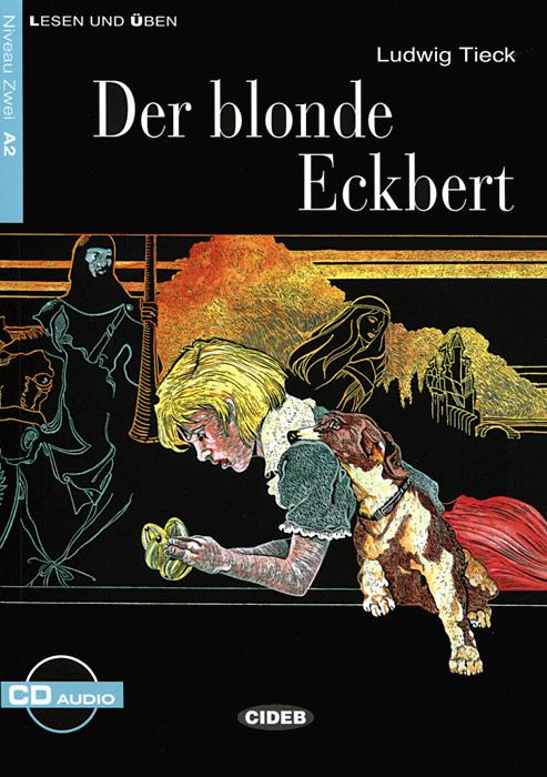 Der Blonde Eckbert: Niveau Zwei A2 (+ CD)