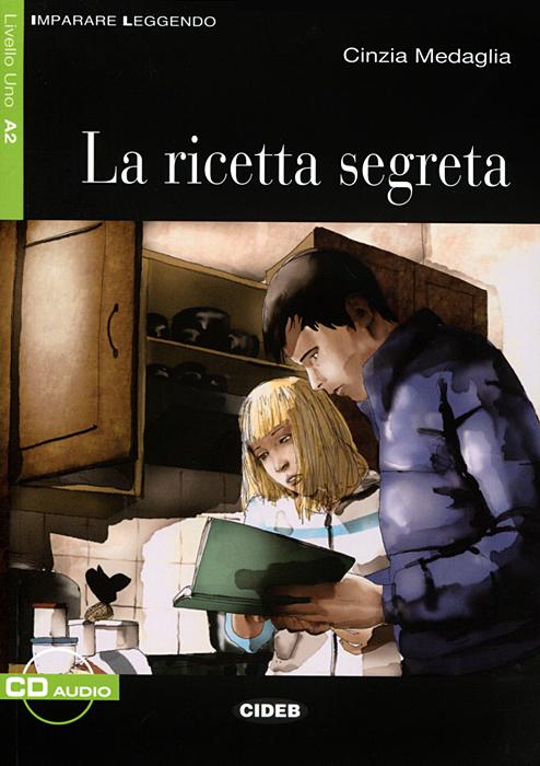 La ricetta segreta (+ CD)