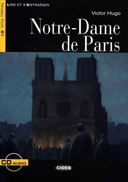 Notre-Dame de Paris: Niveau Trois B1 (+ CD)