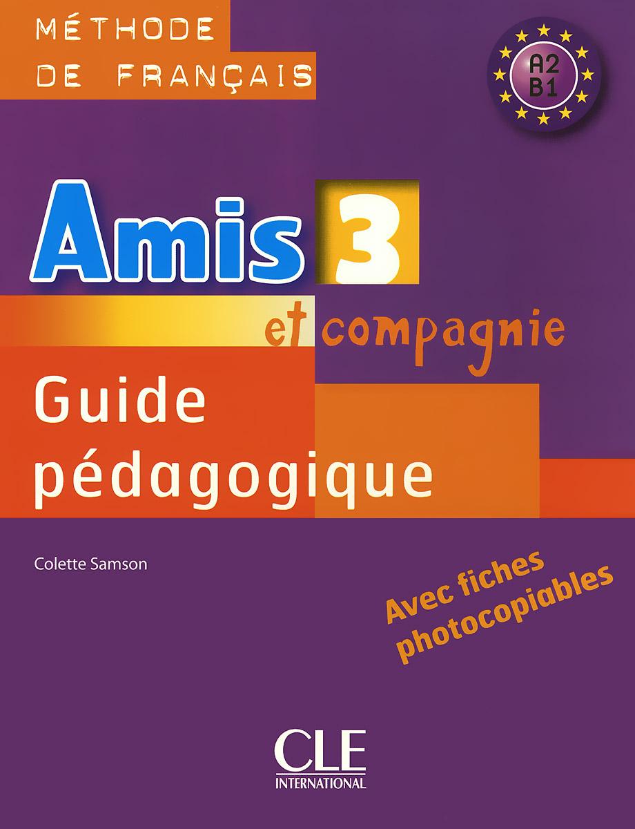 Amis ET Compagnie 3: Guide Pedagogique