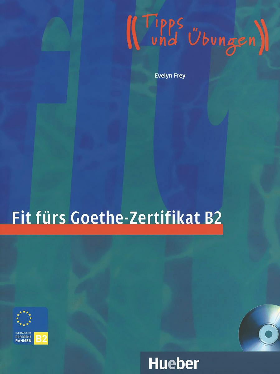 Fit furs Goethe-Zertifikat B2 (+ CD)