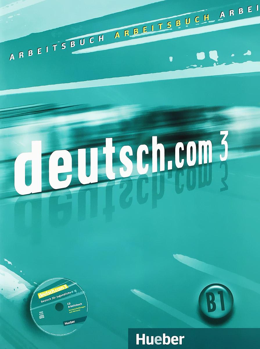 Deutsch.Com 3: Arbeitsbuch ( + Audio-CD)